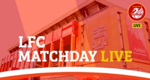 Anfield LFC Matchday Live